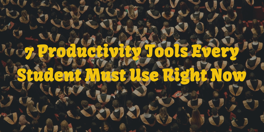7 Productivity Tools Every Student Must Use Right Now